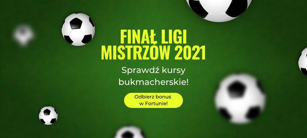 Finał Ligi Mistrzów 2021 Kursy Bukmacherskie