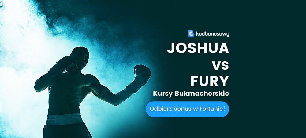 Joshua fury kursy bukmacherskie fortuna