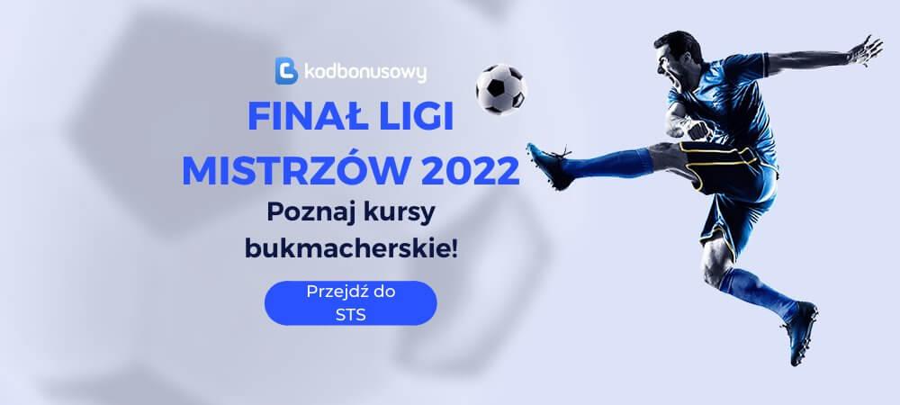 Finał Ligi Mistrzów 2022 Kursy Bukmacherskie