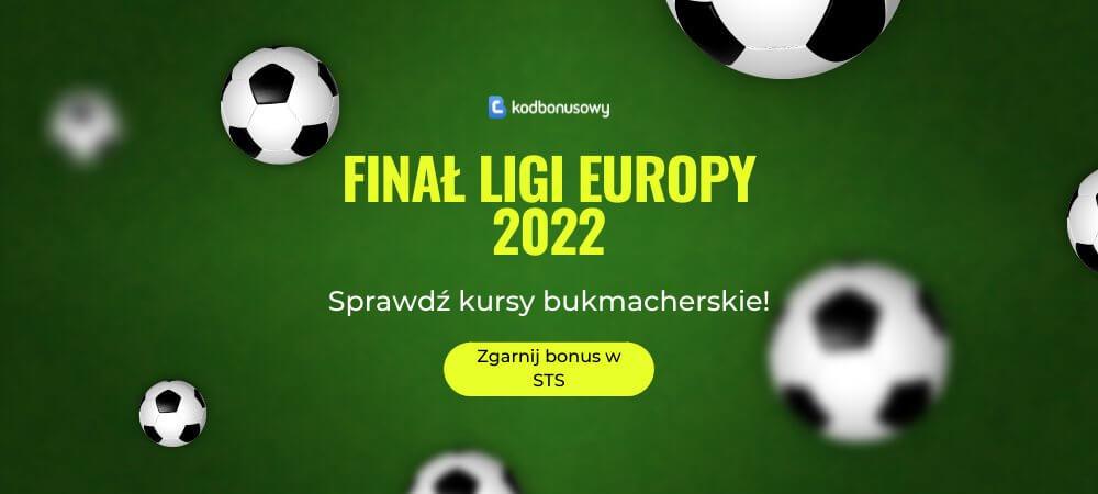 Finał Ligi Europy 2022 Kursy Bukmacherskie